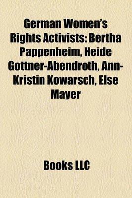 German Women's Rights Activists - Bertha Pappenheim, Heide G Ttner-Abendroth, Ann-Kristin Kowarsch, Else Mayer...