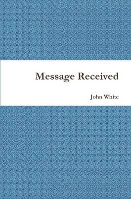 Message Received (Paperback): John White