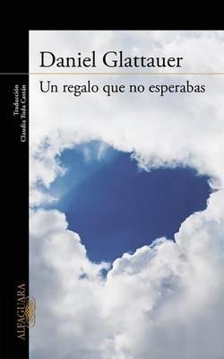 Un Regalo Que No Esperabas / A Gift You Weren?t Hoping for (Spanish, Paperback): Daniel Glattauer