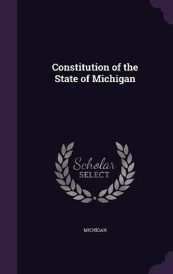Constitution of the State of Michigan (Hardcover): Michigan Michigan