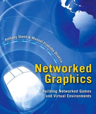 Networked Graphics - Building Networked Games and Virtual Environments (Electronic book text): Anthony Steed