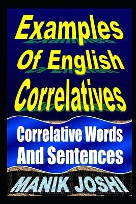Examples of English Correlatives - Correlative Words and Sentences (Paperback): MR Manik Joshi