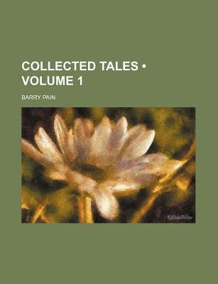 Collected Tales (Volume 1) (Paperback): Barry Pain