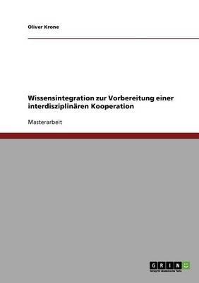 Wissensintegration Zur Vorbereitung Einer Interdisziplinaren Kooperation (German, Paperback): Oliver Krone