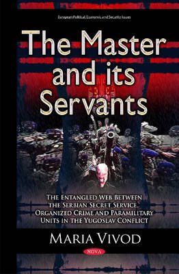 Master & its Servants - The Entangled Web Between the Serbian Secret Service, Organized Crime & Paramilitary Units in the...