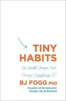 Tiny Habits - The Small Changes That Change Everything (Paperback): B. J. Fogg