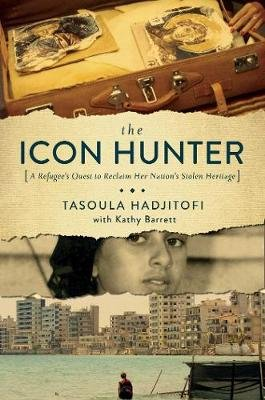 The Icon Hunter - A Refugee`s Quest to Reclaim Her Nation`s Stolen Heritage (Hardcover): Tasoula Georgiou Hadjitofi