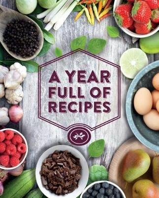 A Year Full of Recipes - 365 Recipes, One for Every Day of the Year Plus 1 for a Leap Year (Hardcover): Christine France
