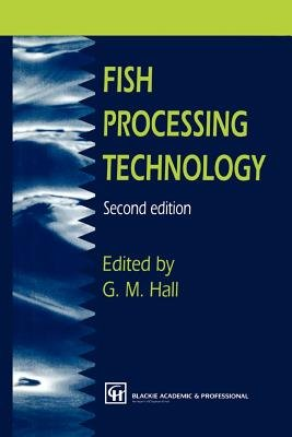 Fish Processing Technology (Paperback, 2nd ed. 1997. Softcover reprint of the original 2nd ed. 1997): George M Hall