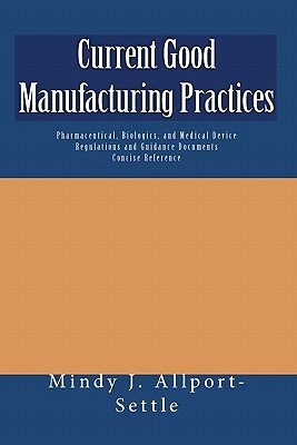 Current Good Manufacturing Practices - Pharmaceutical, Biologics, and Medical Device Regulations and Guidance Documents Concise...