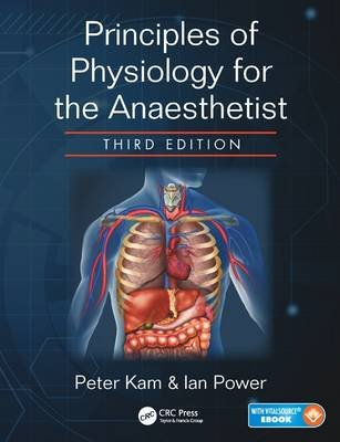 Principles of Physiology for the Anaesthetist (Paperback, 3rd New edition): Peter Kam, Ian Power