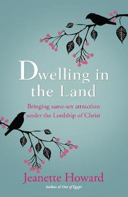 Dwelling in the Land - Bringing same-sex attraction under the lordship of Christ (Paperback): Jeanette Howard