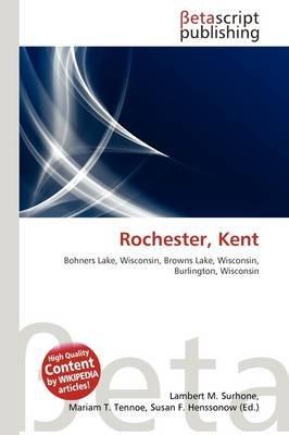 Rochester, Kent (Paperback): Lambert M. Surhone, Mariam T. Tennoe, Susan F. Henssonow