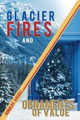 Glacier Fires and Ornaments of Value (Electronic book text): Donald F. Averill