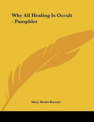 Why All Healing Is Occult - Pamphlet (Paperback): Mary Weeks Burnett
