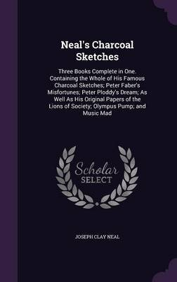 Neal's Charcoal Sketches - Three Books Complete in One. Containing the Whole of His Famous Charcoal Sketches; Peter...