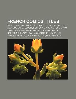 French Comics Titles - Michel Vaillant, Iznogoud, Wake, the Adventures of Alix, Bob Morane, Dungeon, Universal War One, Okko,...