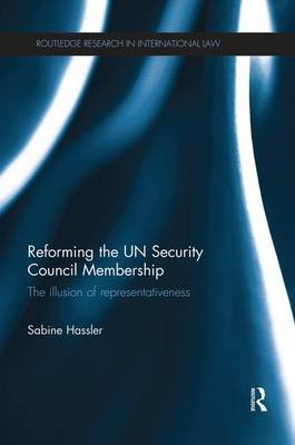 Reforming the UN Security Council Membership - The illusion of representativeness (Paperback): Sabine Hassler