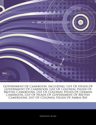 Articles on Government of Cameroon, Including - List of Heads of Government of Cameroon, List of Colonial Heads of British...