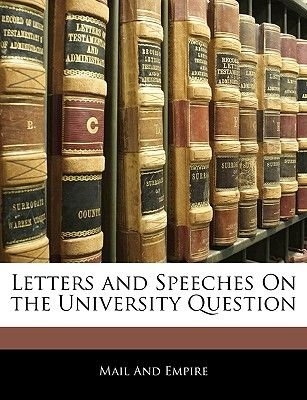 Letters and Speeches on the University Question (Large print, Paperback, large type edition): Mail And Empire