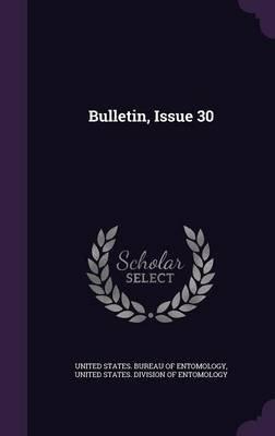Bulletin, Issue 30 (Hardcover): United States Bureau of Entomology