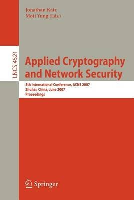 Applied Cryptography and Network Security: 5th International Conference, Acns 2007 Zhuhai, China, June 5-8, 2007 Proceedings....