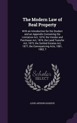 The Modern Law of Real Property - With an Introduction for the Student and an Appendix Containing the Limitation ACT, 1874, the...