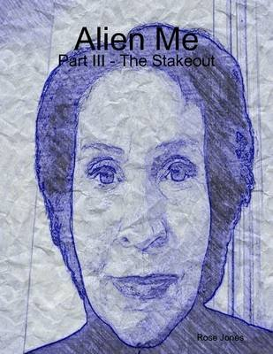 Alien Me: Part III - the Stakeout (Electronic book text): Rose Jones