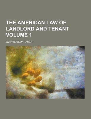 The American Law of Landlord and Tenant Volume 1 (Paperback): John Neilson Taylor