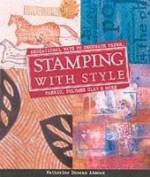 Stamping with Style - Sensational Ways to Decorate Paper, Fabric, Polymer Clay and More.... (Hardcover): Katherine Duncan Aimone