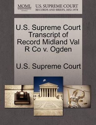 U.S. Supreme Court Transcript of Record Midland Val R Co V. Ogden (Paperback): Us Supreme Court