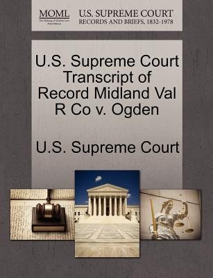 U.S. Supreme Court Transcript of Record Midland Val R Co V. Ogden (Paperback): Us Supreme Court