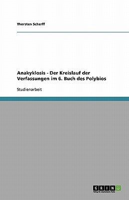 Anakyklosis - Der Kreislauf Der Verfassungen Im 6. Buch Des Polybios (German, Paperback): Thorsten Scherff