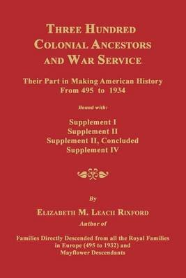 Three Hundred Colonial Ancestors and War Service - Their Part in Making American History from 495 to 1934. Bound with...