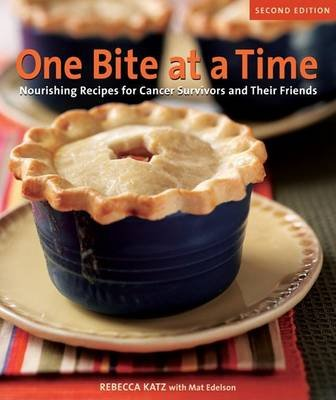 One Bite at a Time - Nourishing Recipes for Cancer Survivors and Their Friends (Paperback, 2nd): Rebecca Katz