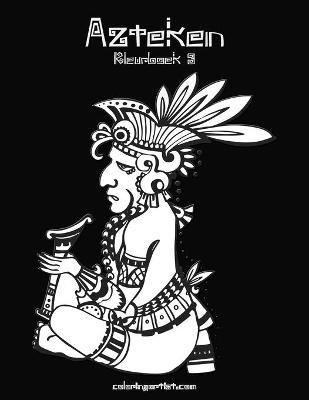 Azteken Kleurboek 3 (Dutch, Paperback): Nick Snels