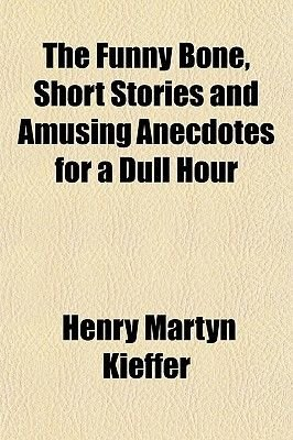 The Funny Bone, Short Stories and Amusing Anecdotes for a Dull Hour (Paperback): Henry Martyn Kieffer