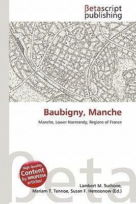 Baubigny, Manche (Paperback): Lambert M. Surhone, Mariam T. Tennoe, Susan F. Henssonow