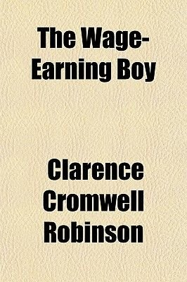 The Wage-Earning Boy (Paperback): Clarence Cromwell Robinson