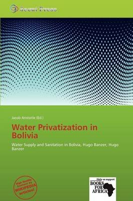 Water Privatization in Bolivia (Paperback): Jacob Aristotle