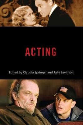 Acting (Hardcover): Claudia Springer, Julie Levinson
