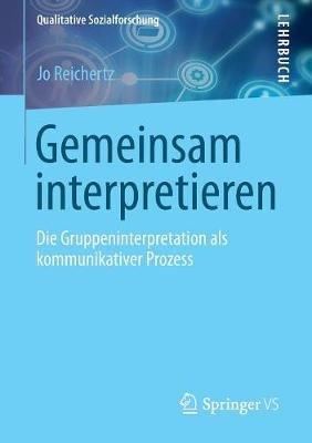Gemeinsam Interpretieren - Die Gruppeninterpretation ALS Kommunikativer Prozess (German, Paperback): Jo Reichertz