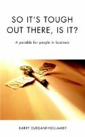 So It's Tough Out There, Is It? - A Parable for People in Business (Paperback): Barry Durdant-Hollamby