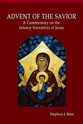 Advent of the Savior - A Commentary on the Infancy Narratives of Jesus (Electronic book text): Stephen J. Binz