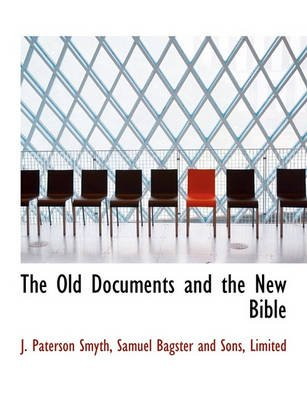 The Old Documents and the New Bible (Paperback): J.Paterson Smyth