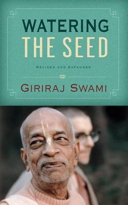 Watering the Seed - With Teachings from His Divine Grace A. C. Bhaktivedanta Swami Prabhupada (Hardcover, 2nd): Swami Giriraj