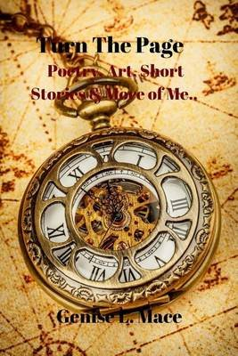Turn the Page - Poetry, Art, Short Stories & More of Me... (Paperback): Genise L. Mace