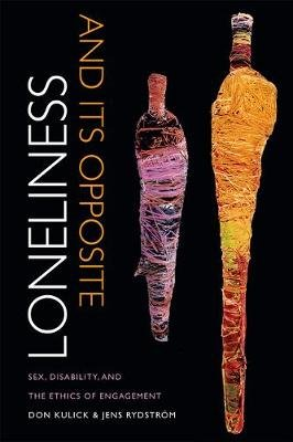 Loneliness and its Opposite - Sex, Disability, and the Ethics of Engagement (Paperback): Don Kulick, Jens Rydstrom