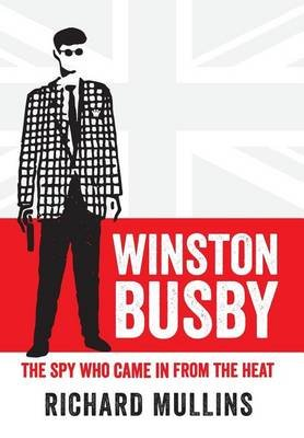 Winston Busby - The Spy Who Came in from the Heat (Paperback): Richard Mullins