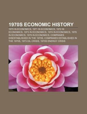 1970s Economic History - 1970 in Economics, 1971 in Economics, 1972 in Economics, 1973 in Economics, 1974 in Economics, 1978 in...